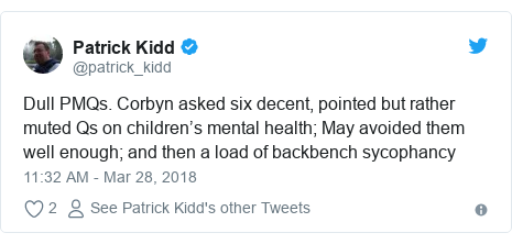 Twitter post by @patrick_kidd: Dull PMQs. Corbyn asked six decent, pointed but rather muted Qs on children's mental health; May avoided them well enough; and then a load of backbench sycophancy