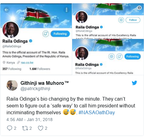 Ujumbe wa Twitter wa @patrickgithinji: Raila Odinga's bio changing by the minute. They can't seem to figure out a 'safe way' to call him president without incriminating themselves 😅😅. #NASAOathDay
