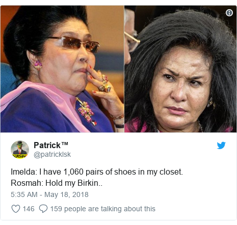 Twitter post by @patricklsk: Imelda  I have 1,060 pairs of shoes in my closet.Rosmah  Hold my Birkin..