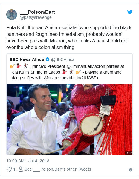 Twitter post by @patsysrevenge: Fela Kuti, the pan-African socialist who supported the black panthers and fought neo-imperialism, probably wouldn't have been pals with Macron, who thinks Africa should get over the whole colonialism thing.
