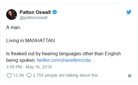 Twitter post by @pattonoswalt: A man. Living in MANHATTAN. Is freaked out by hearing languages other than English being spoken.