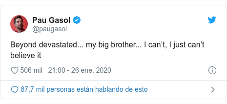 Publicación de Twitter por @paugasol: Beyond devastated... my big brother... I can't, I just can't believe it