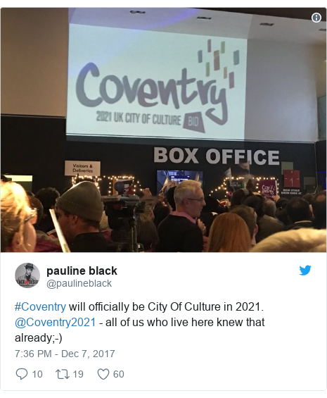 Twitter post by @paulineblack: #Coventry will officially be  City Of Culture in 2021. @Coventry2021 - all of us who live here knew that already;-)