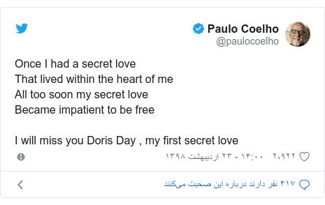 پست توییتر از @paulocoelho: Once I had a secret loveThat lived within the heart of meAll too soon my secret loveBecame impatient to be freeI will miss you Doris Day , my first secret love