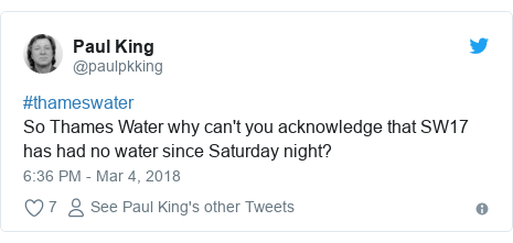 Twitter post by @paulpkking: #thameswaterSo Thames Water why can't you acknowledge that SW17 has had no water since Saturday night?