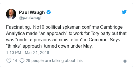 "Twitter post by @paulwaugh: Fascinating.  No10 political spksman confirms Cambridge Analytica made ""an approach"" to work for Tory party but that was ""under a previous administration"" ie Cameron. Says ""thinks"" approach  turned down under May."