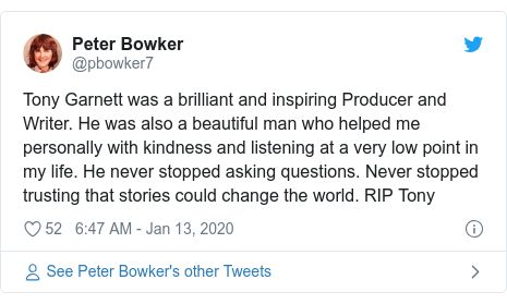 Twitter post by @pbowker7: Tony Garnett was a brilliant and inspiring Producer and Writer. He was also a beautiful man who helped me personally with kindness and listening at a very low point in my life. He never stopped asking questions. Never stopped trusting that stories could change the world. RIP Tony