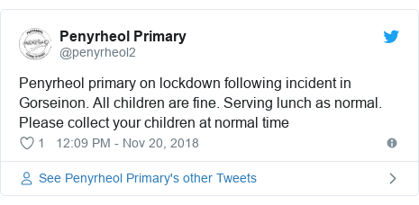 Twitter post by @penyrheol2: Penyrheol primary on lockdown following incident in Gorseinon. All children are fine. Serving lunch as normal. Please collect your children at normal time