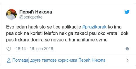 Twitter post by @pericperke: Evo jedan hack sto se tice aplikacije #pruzikorak ko ima psa dok ne koristi telefon nek ga zakaci psu oko vrata i dok pas trckara donira se novac u humanitarne svrhe