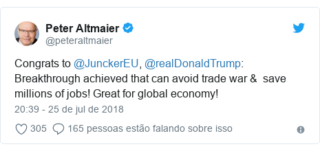 Twitter post de @peteraltmaier: Congrats to @JunckerEU, @realDonaldTrump  Breakthrough achieved that can avoid trade war &  save millions of jobs! Great for global economy!