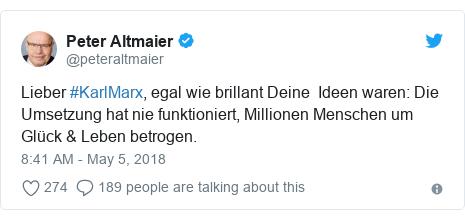 Twitter post by @peteraltmaier: Lieber #KarlMarx, egal wie brillant Deine  Ideen waren  Die Umsetzung hat nie funktioniert, Millionen Menschen um Glück & Leben betrogen.