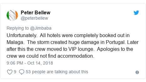 Twitter post by @peterbellew: Unfortunately.  All hotels were completely booked out in Malaga.  The storm created huge damage in Portugal. Later after this the crew moved to VIP lounge.  Apologies to the crew we could not find accommodation.