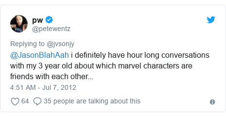 Twitter post by @petewentz: @JasonBlahAah i definitely have hour long conversations with my 3 year old about which marvel characters are friends with each other...