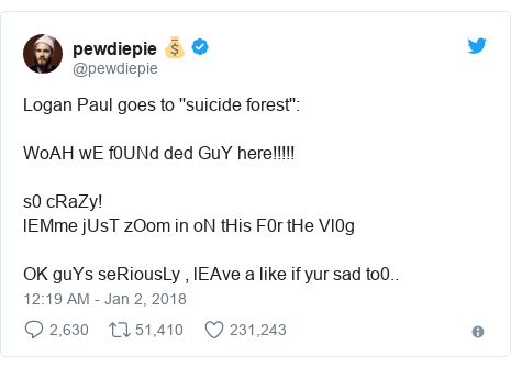 Twitter post by @pewdiepie: Logan Paul goes to ''suicide forest'' WoAH wE f0UNd ded GuY here!!!!!s0 cRaZy!lEMme jUsT zOom in oN tHis F0r tHe Vl0gOK guYs seRiousLy , lEAve a like  if yur sad to0..