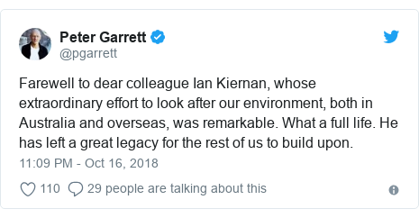 Twitter post by @pgarrett: Farewell to dear colleague Ian Kiernan, whose extraordinary effort to look after our environment, both in Australia and overseas, was remarkable. What a full life. He has left a great legacy for the rest of us to build upon.