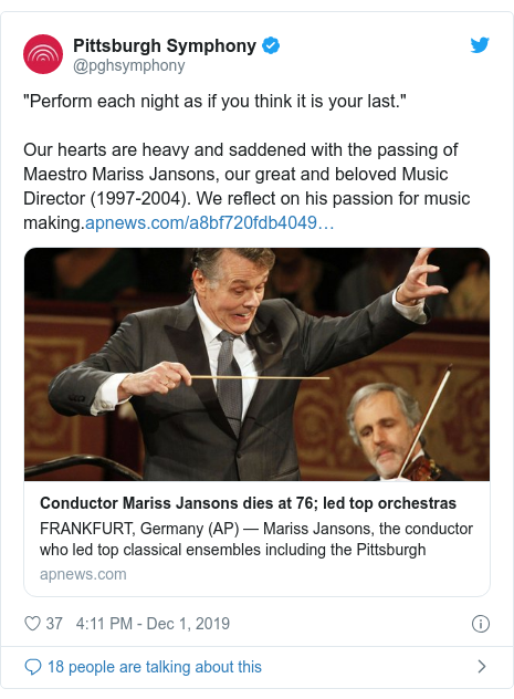 """Twitter post by @pghsymphony: """"Perform each night as if you think it is your last.""""Our hearts are heavy and saddened with the passing of Maestro Mariss Jansons, our great and beloved Music Director (1997-2004). We reflect on his passion for music making."""