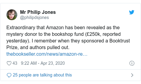 Twitter post by @philipdsjones: Extraordinary that Amazon has been revealed as the mystery donor to the bookshop fund (£250k, reported yesterday). I remember when they sponsored a Booktrust Prize, and authors pulled out.