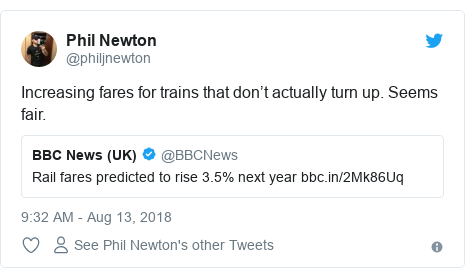 Twitter post by @philjnewton: Increasing fares for trains that don't actually turn up. Seems fair.