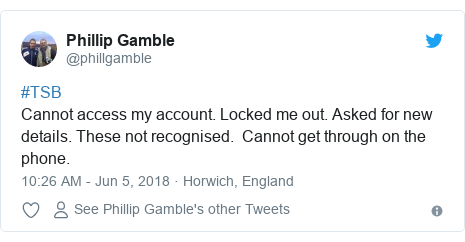 Twitter post by @phillgamble: #TSB Cannot access my account. Locked me out. Asked for new details. These not recognised.  Cannot get through on the phone.