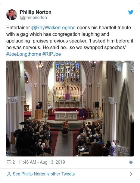 Twitter post by @phillipnorton: Entertainer @RoyWalkerLegend opens his heartfelt tribute with a gag which has congregation laughing and applauding- praises previous speaker, 'I asked him before if he was nervous. He said no...so we swapped speeches' #JoeLongthorne #RIPJoe