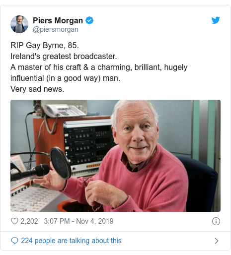 Twitter post by @piersmorgan: RIP Gay Byrne, 85.Ireland's greatest broadcaster. A master of his craft & a charming, brilliant, hugely influential (in a good way) man. Very sad news.
