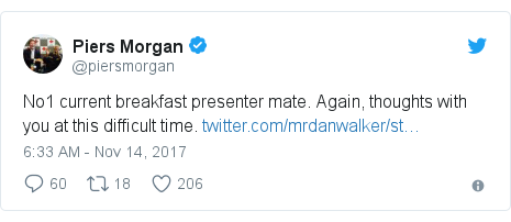 Twitter post by @piersmorgan: No1 current breakfast presenter mate. Again, thoughts with you at this difficult time.