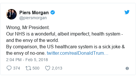 Twitter post by @piersmorgan: Wrong, Mr President.Our NHS is a wonderful, albeit imperfect, health system - and the envy of the world. By comparison, the US healthcare system is a sick joke & the envy of no-one.