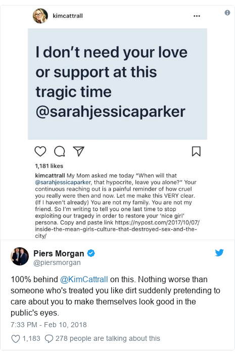 Twitter post by @piersmorgan: 100% behind @KimCattrall on this. Nothing worse than someone who's treated you like dirt suddenly pretending to care about you to make themselves look good in the public's eyes.