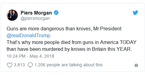 Twitter post by @piersmorgan: Guns are more dangerous than knives, Mr President @realDonaldTrump. That's why more people died from guns in America TODAY than have been murdered by knives in Britain this YEAR.
