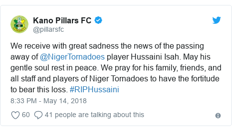 Twitter post by @pillarsfc: We receive with great sadness the news of the passing away of @NigerTornadoes player Hussaini Isah. May his gentle soul rest in peace. We pray for his family, friends, and all staff and players of Niger Tornadoes to have the fortitude to bear this loss. #RIPHussaini