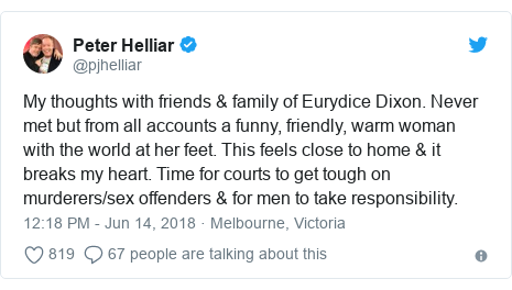 Twitter post by @pjhelliar: My thoughts with friends & family of Eurydice Dixon. Never met but from all accounts a funny, friendly, warm woman with the world at her feet. This feels close to home & it breaks my heart. Time for courts to get tough on murderers/sex offenders & for men to take responsibility.