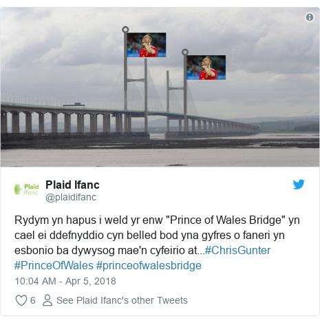 """Neges Twitter gan @plaidifanc: Rydym yn hapus i weld yr enw """"Prince of Wales Bridge"""" yn cael ei ddefnyddio cyn belled bod yna gyfres o faneri yn esbonio ba dywysog mae'n cyfeirio at...#ChrisGunter #PrinceOfWales #princeofwalesbridge"""