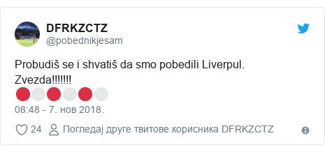 Twitter post by @pobednikjesam: Probudiš se i shvatiš da smo pobedili Liverpul. Zvezda!!!!!!!🔴⚪️🔴⚪️🔴⚪️