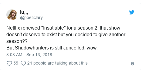"""Twitter post by @poeticlary: Netflix renewed """"Insatiable"""" for a season 2. that show doesn't deserve to exist but you decided to give another season?? But Shadowhunters is still cancelled, wow."""