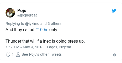 Twitter post by @pojugreat: And they called #100m onlyThunder that will fia Inec is doing press up.