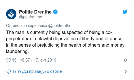 Twitter post by @poldrenthe: The man is currently being suspected of being a co-perpetrator of unlawful deprivation of liberty and of abuse, in the sense of prejudicing the health of others and money laundering.