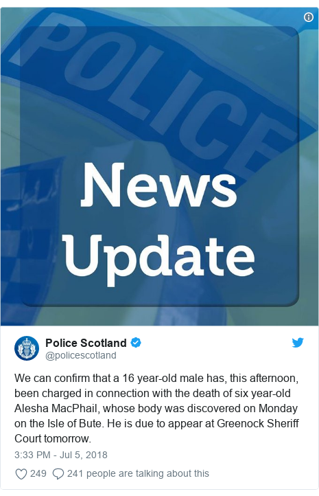 Twitter post by @policescotland: We can confirm that a 16 year-old male has, this afternoon, been charged in connection with the death of six year-old Alesha MacPhail, whose body was discovered on Monday on the Isle of Bute. He is due to appear at Greenock Sheriff Court tomorrow.