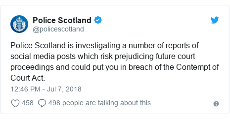 Twitter post by @policescotland: Police Scotland is investigating a number of reports of social media posts which risk prejudicing future court proceedings and could put you in breach of the Contempt of Court Act.