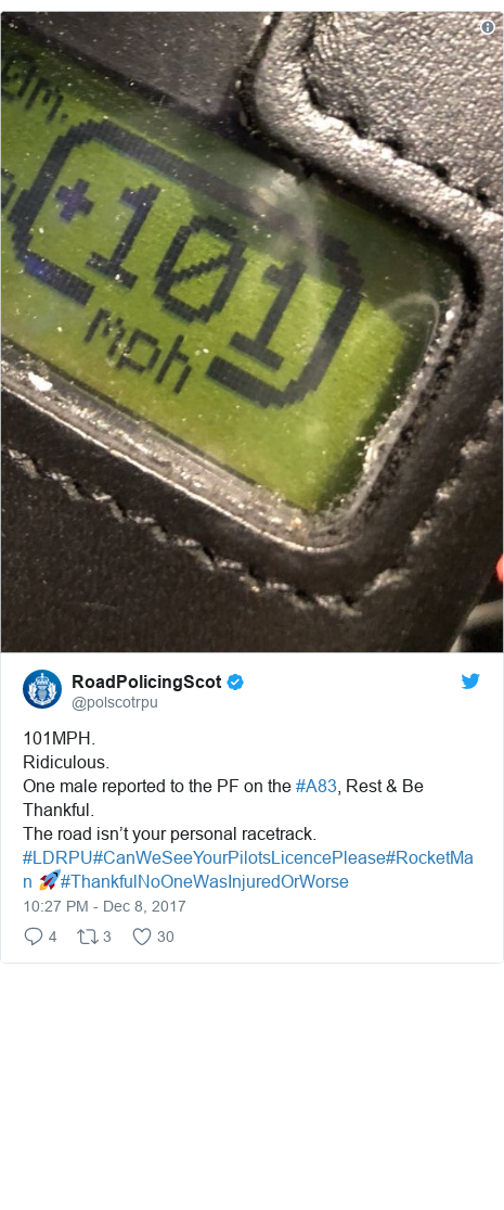 Twitter post by @polscotrpu: 101MPH.Ridiculous.One male reported to the PF on the #A83, Rest & Be Thankful.The road isn't your personal racetrack. #LDRPU#CanWeSeeYourPilotsLicencePlease#RocketMan 🚀#ThankfulNoOneWasInjuredOrWorse