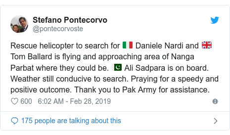 Twitter post by @pontecorvoste: Rescue helicopter to search for 🇮🇹 Daniele Nardi and 🇬🇧 Tom Ballard is flying and approaching area of Nanga Parbat where they could be. 🇵🇰 Ali Sadpara is on board. Weather still conducive to search. Praying for a speedy and positive outcome. Thank you to Pak Army for assistance.