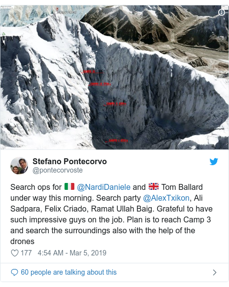 Twitter post by @pontecorvoste: Search ops for 🇮🇹 @NardiDaniele and 🇬🇧 Tom Ballard under way this morning. Search party @AlexTxikon, Ali Sadpara, Felix Criado, Ramat Ullah Baig. Grateful to have such impressive guys on the job. Plan is to reach Camp 3 and search the surroundings also with the help of the drones