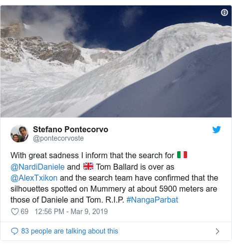 Twitter post by @pontecorvoste: With great sadness I inform that the search for 🇮🇹 @NardiDaniele and 🇬🇧 Tom Ballard is over as @AlexTxikon and the search team have confirmed that the silhouettes spotted on Mummery at about 5900 meters are those of Daniele and Tom. R.I.P. #NangaParbat