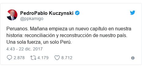Publicación de Twitter por @ppkamigo: Peruanos. Mañana empieza un nuevo capítulo en nuestra historia  reconciliación y reconstrucción de nuestro país. Una sola fuerza, un solo Perú.