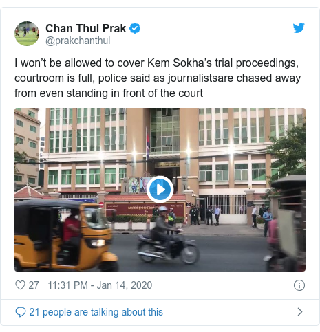 Twitter post by @prakchanthul: I won't be allowed to cover Kem Sokha's trial proceedings, courtroom is full, police said as journalistsare chased away from even standing in front of the court