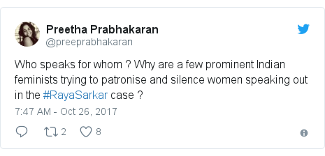 Twitter post by @preeprabhakaran: Who speaks for whom ? Why are a few prominent Indian feminists trying to patronise and silence women speaking out in the #RayaSarkar case ?