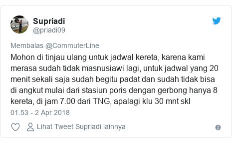 Twitter pesan oleh @priadi09: Mohon di tinjau ulang untuk jadwal kereta, karena kami merasa sudah tidak masnusiawi lagi, untuk jadwal yang 20 menit sekali saja sudah begitu padat dan sudah tidak bisa di angkut mulai dari stasiun poris dengan gerbong hanya 8 kereta, di jam 7.00 dari TNG, apalagi klu 30 mnt skl