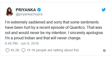 Twitter post by @priyankachopra: I'm extremely saddened and sorry that some sentiments have been hurt by a recent episode of Quantico. That was not and would never be my intention. I sincerely apologise. I'm a proud Indian and that will never change.