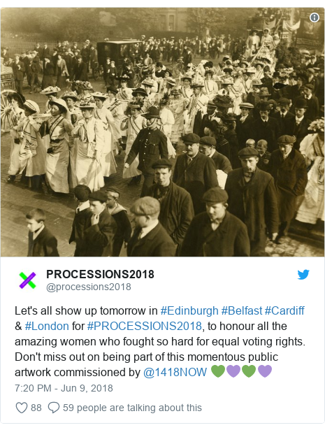 Twitter post by @processions2018: Let's all show up tomorrow in #Edinburgh #Belfast #Cardiff & #London for #PROCESSIONS2018, to honour all the amazing women who fought so hard for equal voting rights. Don't miss out on being part of this momentous public artwork commissioned by @1418NOW 💚💜💚💜