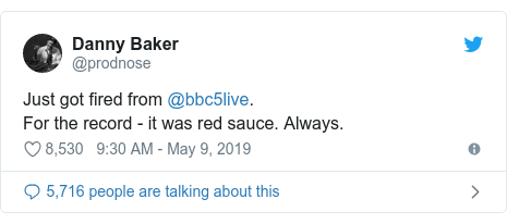 Twitter постту @prodnose жазды: Just got fired from @bbc5live.For the record - it was red sauce. Always.