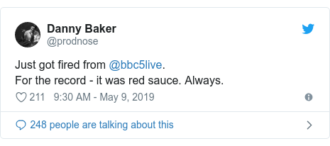 Twitter post by @prodnose: Just got fired from @bbc5live.For the record - it was red sauce. Always.